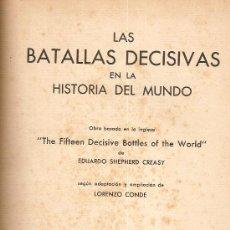 Libros de segunda mano: LAS BATALLAS DECISIVAS EN LA HISTORIA DEL MUNDO / E. SHEPHERD CREASY ADAP. Y AMPLIAC. LORENZO CONDE.. Lote 27276110