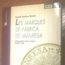Libros de segunda mano: LES MARQUES DE FABRICA DE MANRESA. S.XVIII,XIX. L3969. Lote 5622167