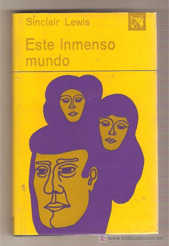 ESTE INMENSO MUNDO .-SINCLAIR LEWIS (Libros de Segunda Mano (posteriores a 1936) - Literatura - Otros)