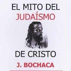 Libros de segunda mano: EL MITO DEL JUDAÍSMO DE CRISTO POR BOCHACA JOAQUÍN GASTOS DE ENVIO GRATIS. Lote 263664420