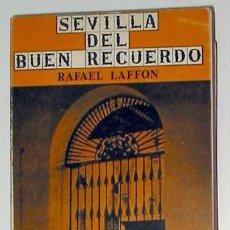 Libros de segunda mano: SEVILLA DEL BUEN RECUERDO, POR RAFAEL LAFFON. Lote 5757202