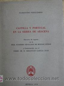CASTILLA Y PORTUGAL EN LA SIERRA DE ARACENA : DISCURSO... / FLORENTINO PÉREZ-EMBID (Libros de Segunda Mano - Historia - Otros)