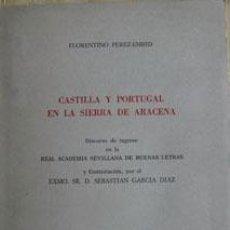 Libros de segunda mano: CASTILLA Y PORTUGAL EN LA SIERRA DE ARACENA : DISCURSO... / FLORENTINO PÉREZ-EMBID . Lote 21702674