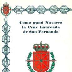 Libros de segunda mano: CÓMO GANÓ NAVARRA LA CRUZ LAUREADA DE SAN FERNANDO. CORONEL SALAS LARRAZABAL, 1980. Lote 173910023