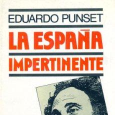 Libros de segunda mano: LA ESPAÑA IMPERTINENTE. EDUARDO PUNSET, 1987. Lote 11430473