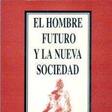 Libros de segunda mano: EL HOMBRE FUTURO Y LA NUEVA SOCIEDAD. DARÍO GUTIERREZ MARTIN, 1994. Lote 5914866