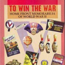 Libros de segunda mano: TO WIN THE WAR. HOME FRONT MEMORABILIA OFWORLD WAR II. OBJETOS DE COLECCIONISMO DE 2ª GUERRA MUNDIAL. Lote 11323119