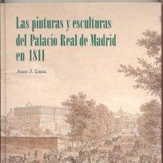Libros de segunda mano: LAS PINTURAS Y ESCULTURAS DEL PALACIO REAL DE MADRID EN 1811-JUAN J. LUNA- MUCHAS ILUSTRACIONES.. Lote 26835194