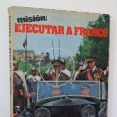 Libros de segunda mano: MISION: EJECUTAR A FRANCO - PRIMERA EDICION 1977. Lote 194359436