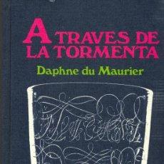 Libros de segunda mano: A TRAVÉS DE LA TORMENTA. DAPHNE DU MAURIER, 1973. Lote 15000335