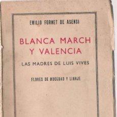Libros de segunda mano: BLANCA MARCH Y VALENCIA: LAS MADRES DE LUIS VIVES.../ EMILIO FORNET DE ASENSI - 1942. Lote 22966764