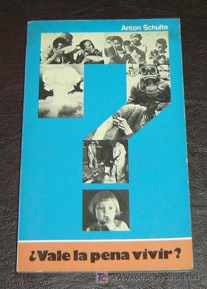 ¿VALE LA PENA VIVIR? - ANTON SCHULTE - EVANGELISMO EN ACCION 1976 (Libros de Segunda Mano - Pensamiento - Otros)