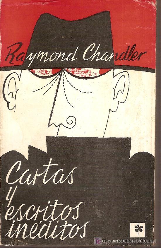 CARTAS Y ESCRITOS INEDITOS / R. CHANDLER. BS AS : DE LA FLOR. 20 X 12 CM. 308 P. 7.4 (Libros de Segunda Mano (posteriores a 1936) - Literatura - Otros)