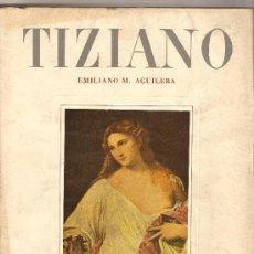 Libros de segunda mano: TIZIANO .-EMILIANO M. AGUILERA. Lote 9662832