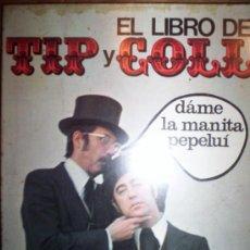 Libros de segunda mano: EL LIBRO DE TIP Y COLL DAME LA MANITA PEPELUIS, 1974 EDICIONES 99, 142 PP. ILUSTRADO, 25 X 20. Lote 20941831