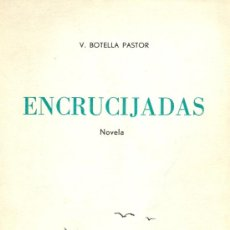 Libros de segunda mano: VIRGILIO BOTELLA PASTOR. ENCRUCIJADAS. NOVELA. FRANCIA, 1962, 1962. Lote 6420634