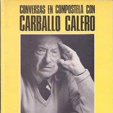 Libros de segunda mano: CONVERSAS EN COMPOSTELA CON CARBALLO CALERO.. Lote 15264276