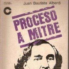 Libros de segunda mano: PROCESO A MITRE / J. B. ALBERDI. BS AS : CALDEN, 1967. 20 X 14 CM. 203 P.. Lote 6429761