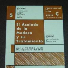 Libros de segunda mano: EL AZULADO DE LA MADERA Y SU TRATAMIENTO-J.TORRES JUAN - MADRID 1964. Lote 25101316