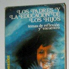 Libros de segunda mano: LOS PADRES Y LA EDUCACION DE LOS HIJOS POR PEDRO CHICO GONZALEZ.. Lote 6608885