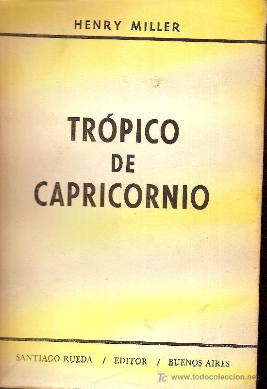 TROPICO DE CAPRICORNIO / HENRY MILLER. BS AS : SANTIAGO RUEDA, 1965. 21 X 14 CM. 360 P. (Libros de Segunda Mano (posteriores a 1936) - Literatura - Otros)