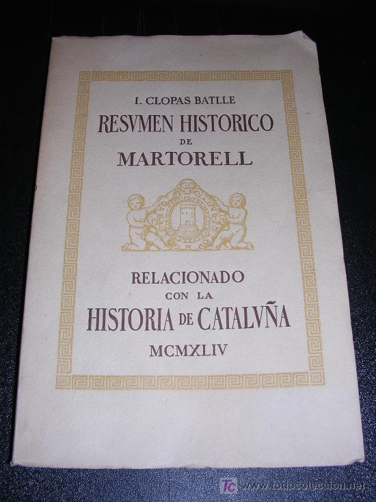 I. CLOPAS BATLLE, RESUMEN HISTORICO DE MARTORELL, RELACION CON LA HISTORIA DE CATALUÑA, MCMXLIV (Libros de Segunda Mano - Historia - Otros)