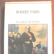 Libros de segunda mano: LOS ORIGENES DEL FASCISMO, ROBERT PARIS - BIBLIOTECA DE LA HISTORIA, 1985.. Lote 27529885