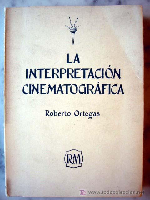 LA INTERPRETACIÓN CINEMATOGRÁFICA - ENSAIO SOBRE SU FUNDAMENTO Y SU TECNICA, POR ROBERTO ORTEGAS (Libros de Segunda Mano - Ciencias, Manuales y Oficios - Otros)