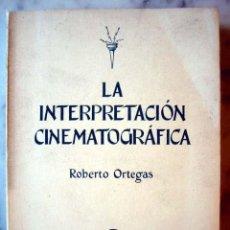 Libros de segunda mano: LA INTERPRETACIÓN CINEMATOGRÁFICA - ENSAIO SOBRE SU FUNDAMENTO Y SU TECNICA, POR ROBERTO ORTEGAS. Lote 13681098