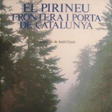 Libros de segunda mano: EL PIRINEU FRONTERA I PORTA DE CATALUNYA / XAVIER FEBRÉS - JORDI GUMÍ / EDICIONS 62 BARCELONA 1984. Lote 26832754