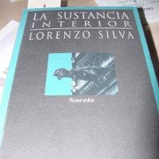 Libros de segunda mano: LA SUSTANCIA INTERIOR. LORENZO SILVA. 1ª EDICIÓN. DEDICATORIA AUTÓGRAFA DEL AUTOR. Lote 27116457