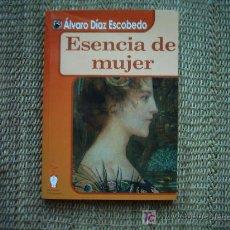 Libros de segunda mano: ALVARO DIAZ ESCOBEDO. ESENCIA DE MUJER. 1ª EDICION 2006. DEDICATORIA AUTOGRAFA DEL AUTOR.. Lote 7190197