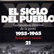 Libros de segunda mano: EL SIGLO DEL PUEBLO - TESTIMONIOS DIRECTOS DE LA GENTE (1955-1965) - REBELDES Y CAUSAS Nº 21 - 1997. Lote 10666125