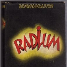 Libros de segunda mano: RODOLFO BRUNNGRABER: RADIUM. NOVELA DE UN ELEMENTO. Lote 21755428