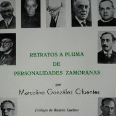 Libros de segunda mano: ZAMORA,RETRATOS A PLUMA DE PERSONALIDAES ZAMORANAS,MARCELINO GONZALEZ CIFUENTES,1974. Lote 276526383