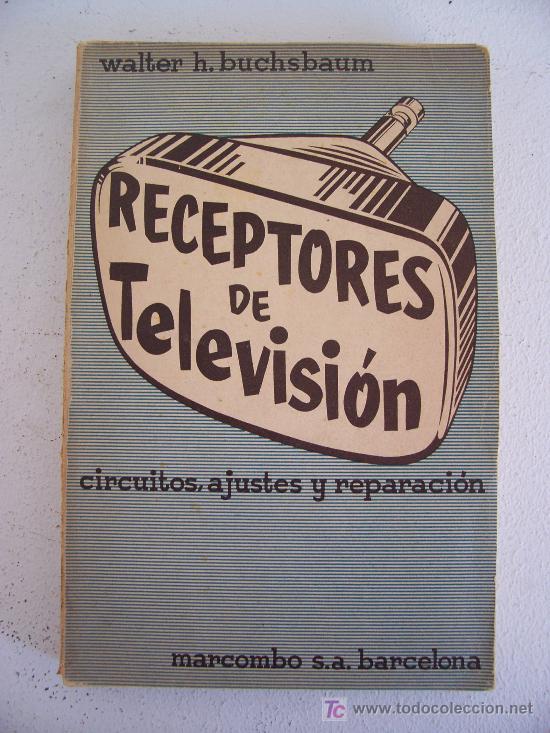 RECEPTORES DE TELEVISION. CIRCUITOS, AJUSTES Y REPARACION. POR WALTER H.BUCHSBAUM 1956 (Libros de Segunda Mano - Ciencias, Manuales y Oficios - Otros)