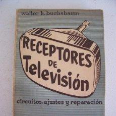 Libros de segunda mano: RECEPTORES DE TELEVISION. CIRCUITOS, AJUSTES Y REPARACION. POR WALTER H.BUCHSBAUM 1956. Lote 27529629