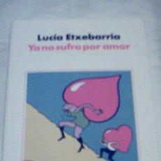 Libros de segunda mano: YA NO SUFRO POR AMOR DE LUCIA ETXEBARRÍA (MARTÍNEZ ROCA). Lote 11365311