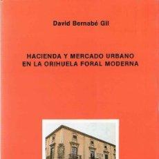 Gebrauchte Bücher - Hacienda y mercado urbano en la Orihuela foral moderna / David Bernabé Gil - 18547083