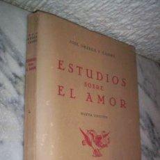 Libros de segunda mano: JOSÉ ORTEGA Y GASSET. ESTUDIOS SOBRE EL AMOR, 1ªEDICIÓN 1943. Lote 16759427