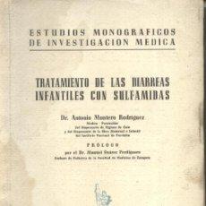 Libros de segunda mano: TRATAMIENTO DE LAS DIARREAS INFANTILES CON SULFAMIDAS. ANTONIO MONTERO RODRIGUEZ. 1947.. Lote 7523175