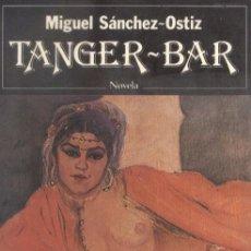Libros de segunda mano: TANGER-BAR. MIGUEL SÁNCHEZ-OSTIZ. SEIX BARRAL, 1987.. Lote 10353230