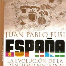 Libros de segunda mano: ESPAÑA LA EVOLUCION DE LA IDENTIDAD NACIONAL / J.P.FUSI. MADRID : TEMAS DE HOY, 2000.25X16CM. 307 P. Lote 35968876
