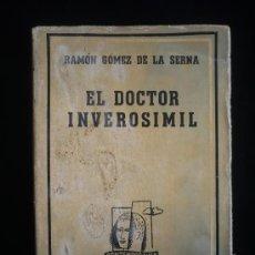 Libros de segunda mano: EL DOCTOR INVEROSIMIL, RAMON GOMEZ DE LA SERNA. EDITORIAL LOSADA, 1ºED. 1941. Lote 19217490