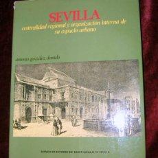 Libros de segunda mano: SEVILLA.CENTRALIDAD REGIONAL Y ORGANIZACION INTERNA DE SU ESPACIO URBANO.GONZALEZ DORADO.. Lote 26382946