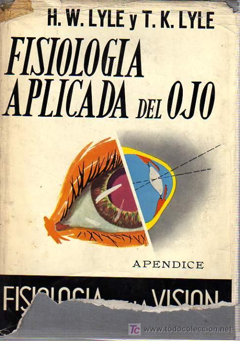 FISIOLOGÍA APLICADA DEL OJO, APÉNDICE: FISIOLOGÍA DE LA VISIÓN, POR H.W. LYLE Y T.K. LYLE (Libros de Segunda Mano - Ciencias, Manuales y Oficios - Otros)
