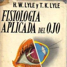 Libros de segunda mano: FISIOLOGÍA APLICADA DEL OJO, APÉNDICE: FISIOLOGÍA DE LA VISIÓN, POR H.W. LYLE Y T.K. LYLE. Lote 18304446