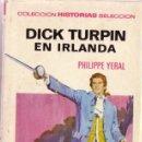 Libros de segunda mano: PHILIPPE YERAL: DICK TURPIN EN IRLANDA. EDITORIAL BRUGUERA 1973. Lote 27085209