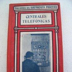 Libros de segunda mano: BIBLIOTECA DEL ELECTRICISTA PRACTICO Nº27: CENTRALES TELEFONICAS. Lote 23662274
