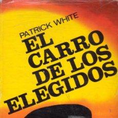 Libros de segunda mano: EL CARRO DE LOS ELEGIDOS. PATRICK WHITE. COLECCIÓN GIGANTE. LUIS DE CARALT EDITOR 1966.. Lote 27409750